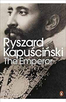 The Emperor: Downfall of an Autocrat (Penguin Modern Classics) by [Kapuscinski, Ryszard]