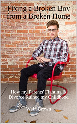 Fixing a Broken Boy from a Broken Home: How my Parents' Fighting & Divorce Ruined my Childhood (Juvenile Delinquency and Juvenile Justice Book 18) (English Edition) por Waln Brown