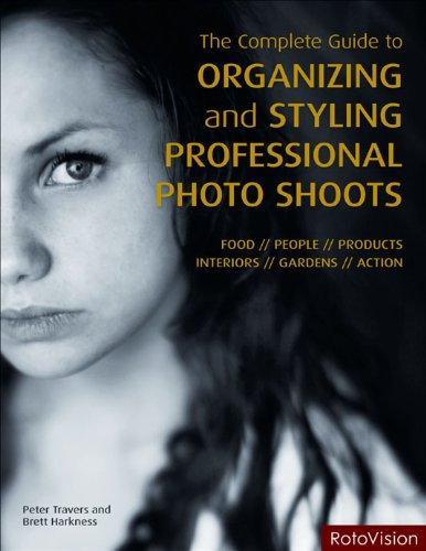 The Complete Guide to Organising and Styling Professional Photo Shoots par Peter Travers, Brett Harkness