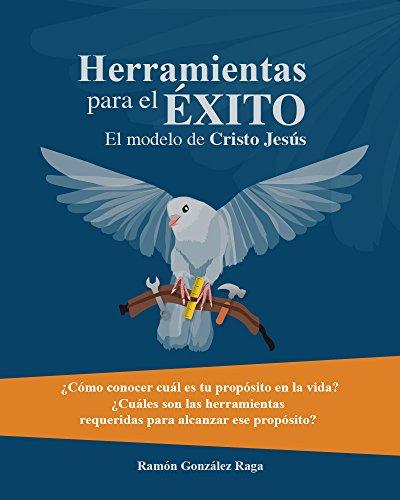 Herramientas para el Éxito (El modelo de Cristo Jesús) por Ramón Antonio González Raga