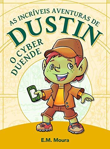 As Incríveis Aventuras de Dustin O Cyber Duende (Portuguese Edition) por Elizabeth Maria Moura