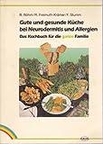 Gute und gesunde Küche bei Neurodermitis und Allergien. Das Kochbuch für die ganze Familie