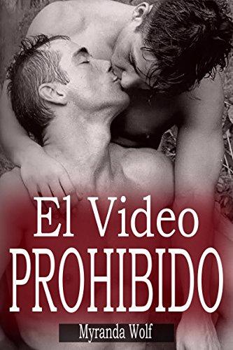 El Video Prohibido: (Erótica Gay) (Spanish Edition) (Videos De Sexo)
