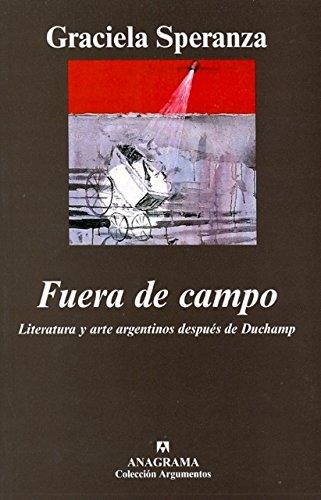 Fuera de Campo. Literatura y Arte Argentinos Despues de Duchamp