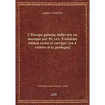 L'Europe galante, ballet mis en musique par M. xxx. Troisième édition revue et corrigée. [en 4 entré