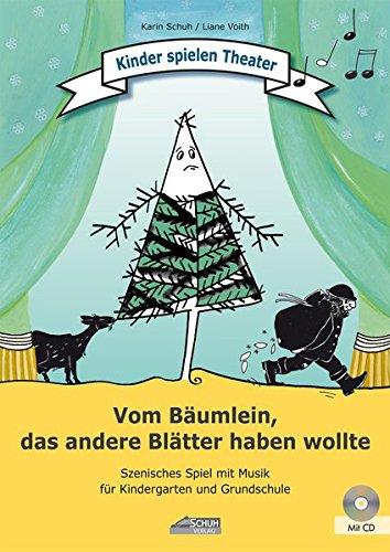 Vom Bäumlein, das andere Blätter haben wollte (inkl. CD): Szenisches Spiel mit Musik für Kindergarten und Grundschule