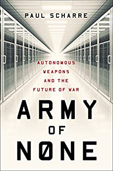Army of None: Autonomous Weapons and the Future of War (English Edition) van [Scharre, Paul]