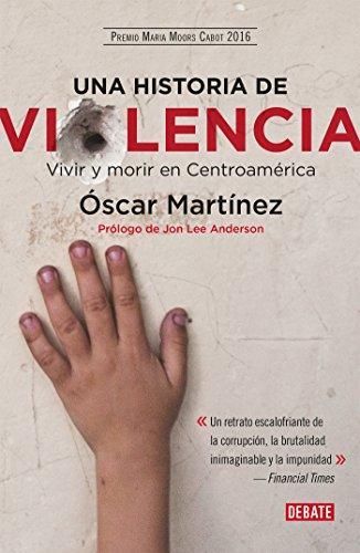 Una historia de violencia: Vivir y morir en Centroamérica por Óscar Martínez