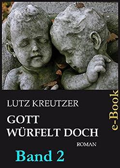 Gott würfelt doch - Untergang: Der Klon-Thriller (Band 2) (German Edition) by [Kreutzer, Lutz]