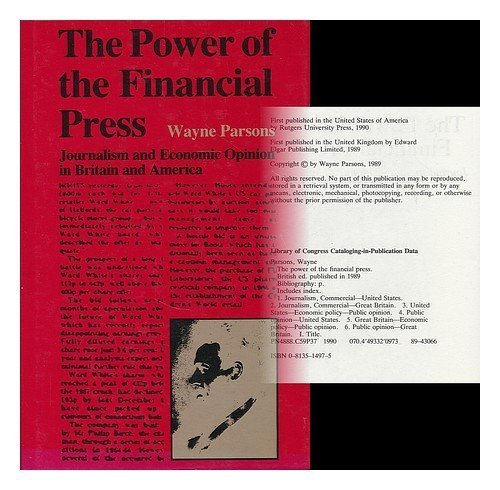 The Power of the Financial Press: Journalism and Economic Opinion in Britain and America by Wayne Parsons (1990-01-01)