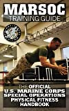 MARSOC Training Guide: The Official US Marine Corps Special Operations Physical Fitness Handbook: Get Marine Fit in 10 Weeks - Current, Pocket-size Edition. (Carlile Military Library)