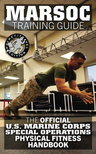 MARSOC Training Guide: The Official US Marine Corps Special Operations Physical Fitness Handbook: Get Marine Fit in 10 Weeks - Current, Pocket-size Edition. (Carlile Military Library) (Physical Training Marines)