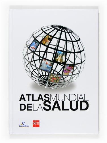 Atlas mundial de la salud/The World Atlas of Health