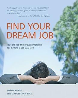 Find Your Dream Job by [Wade, Sarah, Rice, Carol Ann]