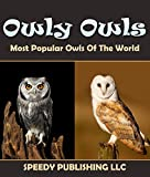 Owly Owls Most Popular Owls Of The World: Fun Facts and Pictures for Kids (English Edition)