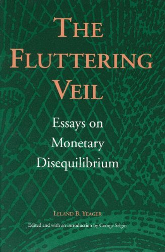 The Fluttering Veil: Essays on Monetary Disequilibrium (Liberty Fund Studies on Economic Liberty) by Leland B. Yeager (1997-01-01)