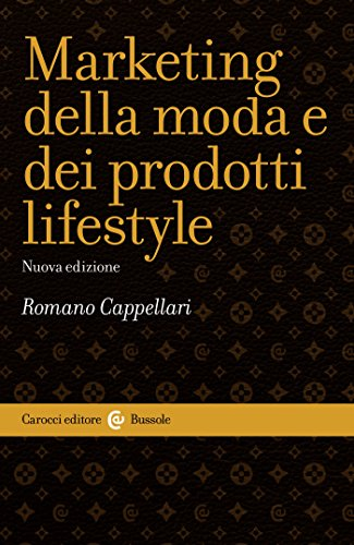 Marketing della moda e dei prodotti lifestyle (Le bussole Vol. 519)