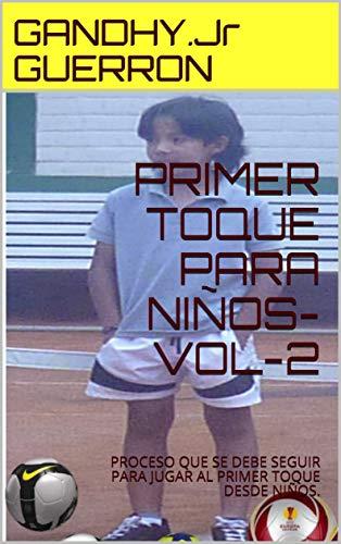 PRIMER  TOQUE PARA NIÑOS-VOL-2: PROCESO QUE SE DEBE SEGUIR PARA JUGAR AL PRIMER TOQUE DESDE  NIÑOS. por GANDHY.Jr GUERRON