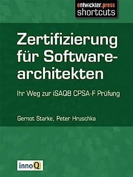 Zertifizierung für Softwarearchitekten - Ihr Weg zur iSAQB-CPSA-F Prüfung von [Hruschka, Peter, Gernot Starke]