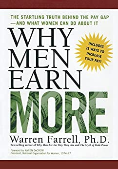 Why Men Earn More: The Startling Truth Behind the Pay Gap -- and What Women Can Do About It by [Farrell, Warren]