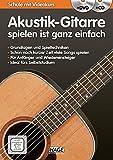 Akustik-Gitarre spielen ist ganz einfach + CD + DVD: Schule mit Videokurs
