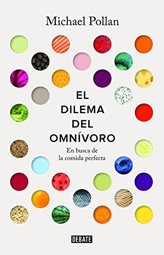 El Dilema del Omnivoro / The Omnivore's Dilemma: A Natural History of Four Meals: En Busca de La Comida Perfecta por Michael Pollan