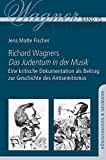 Richard Wagners ,Das Judentum in der Musik?: Eine kritische Dokumentation als Beitrag zu Geschichte des Antisemitismus (Wagner in der Diskussion, Band 15) - Jens Malte Fischer