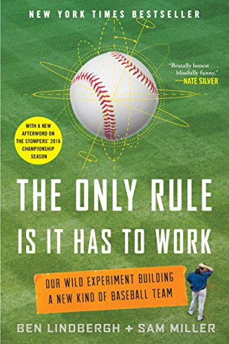 The Only Rule Is It Has to Work: Our Wild Experiment Building a New Kind of Baseball Team por Ben Lindbergh
