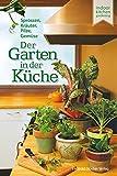 Der Garten in der Küche: Sprossen, Pilze, Kräuter, Gemüse