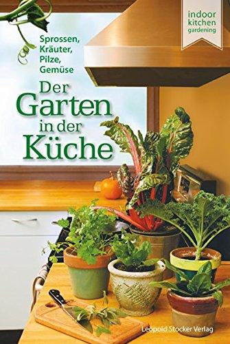 Der Garten in der Küche: Sprossen, Pilze, Kräuter, Gemüse - Gärtnern Fensterbank