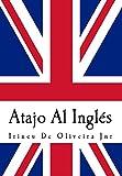 Atajo Al Inglés: Aprende inglés de la manera inteligente. (English Edition)