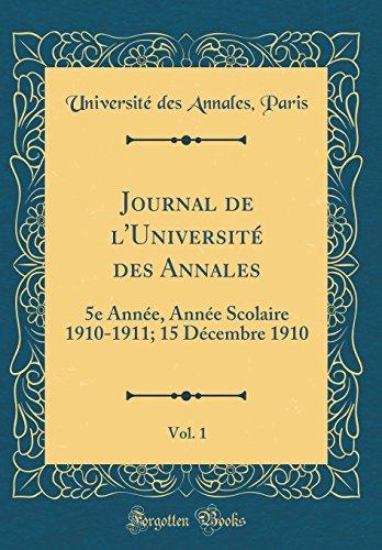 Journal de l'Université des Annales, Vol. 1: 5e Année, Année Scolaire 1910-1911; 15 Décembre 1910 (Classic Reprint)