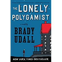 The Lonely Polygamist: A Novel by Brady Udall (2011-05-09)