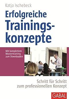 Erfolgreiche Trainingskonzepte: Schritt für Schritt zum professionellen Konzept (Whitebooks) von [Ischebeck, Katja]