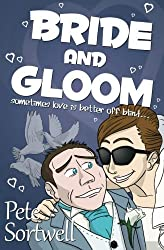 Bride And Gloom: sometimes love is better off blind by Pete Sortwell (2013-11-01)