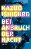 Bei Anbruch der Nacht - Kazuo Ishiguro