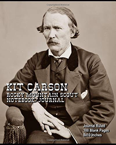 Kit Carson - Rocky Mountain Scout - Notebook/Journal: Journal Ruled - 100 Blank Pages - 8x10 Inches