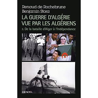 La guerre d'Algérie vue par les Algériens (Tome 2) - De la bataille d'Alger à l'indépendance: de 1957 à l'Indépendance