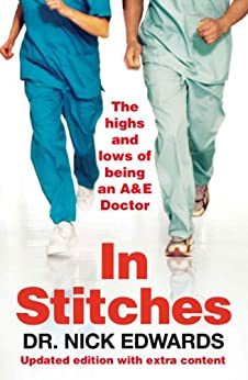 In Stitches: The Highs and Lows of Life as an AandE Doctor by [Edwards, Nick]