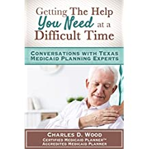 Getting The Help You Need At A Difficult Time: Conversations With Texas Medicaid Experts (English Edition)