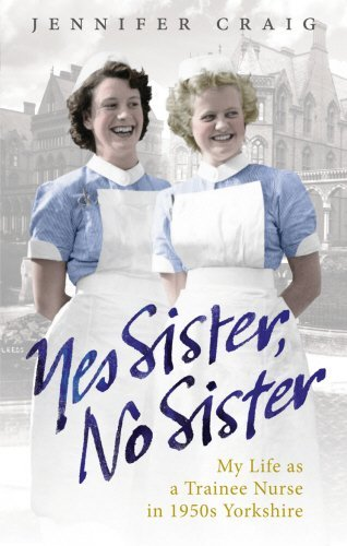 Yes Sister, No Sister: My Life as a Trainee Nurse in 1950s Yorkshire by Craig, Jennifer (September 30, 2010) Paperback