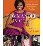 [ Commander in Chic: Every Woman's Guide to Managing Her Style Like a First Lady Taylor, Mikki ( Author ) ] { Hardcover } 2011