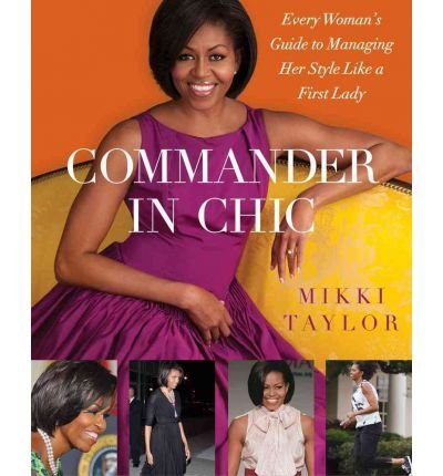 Commander in Chic: Every Woman's Guide to Managing Her Style Like a First Lady (Hardback) - Common