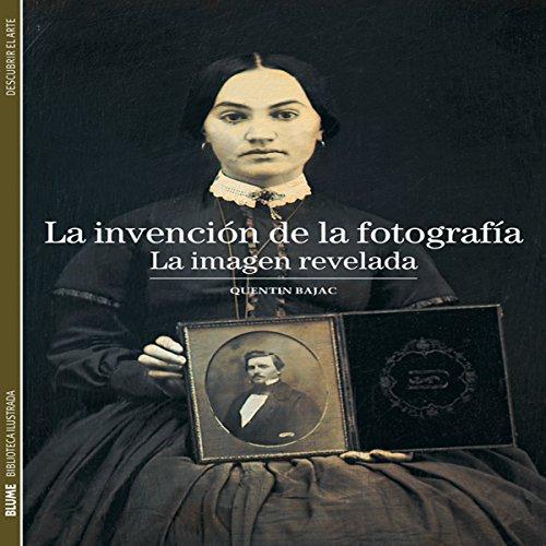 Biblioteca Ilustrada. Invención de la fotografía: La imagen revelada