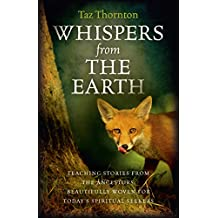 Whispers from the Earth: Teaching Stories From The Ancestors, Beautifully Woven For Today's Spiritual Seekers (English Edition)