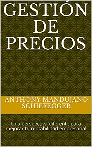 Gestión de Precios: Una perspectiva diferente para mejorar tu rentabilidad empresarial por Anthony Mandujano Schiefegger