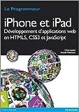 Iphone et Ipad Développement d'applications Web en HTML5, CSS3 et JavaScript