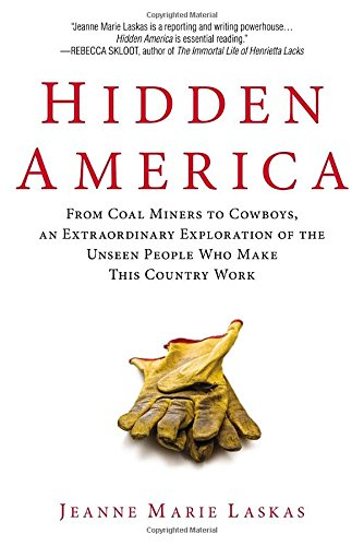 hidden-america-from-coal-miners-to-cowboys-an-extraordinary-exploration-of-the-unseen-people-who-mak