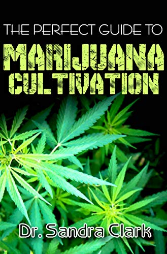 The perfect guide to Marijuana Cultivation: It entails all the requirements and process through cultivation to harvest of marijuana (English Edition)