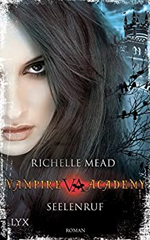 Vampire Academy - Seelenruf (Vampire-Academy-Reihe 5)